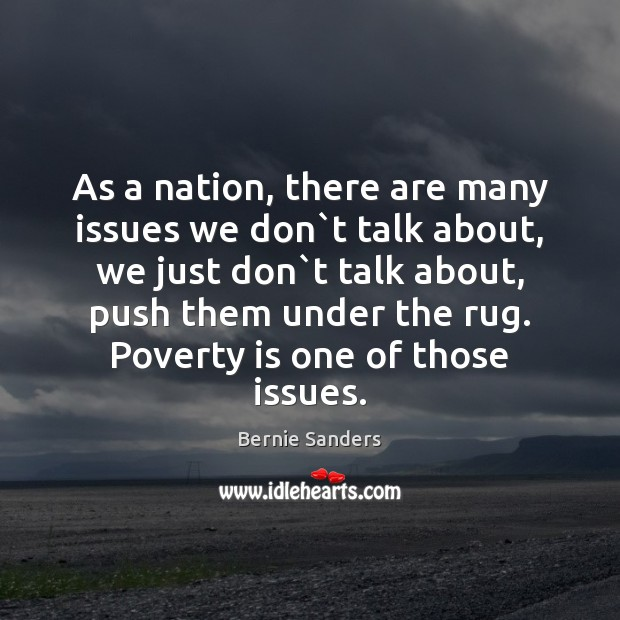 As a nation, there are many issues we don`t talk about, Bernie Sanders Picture Quote