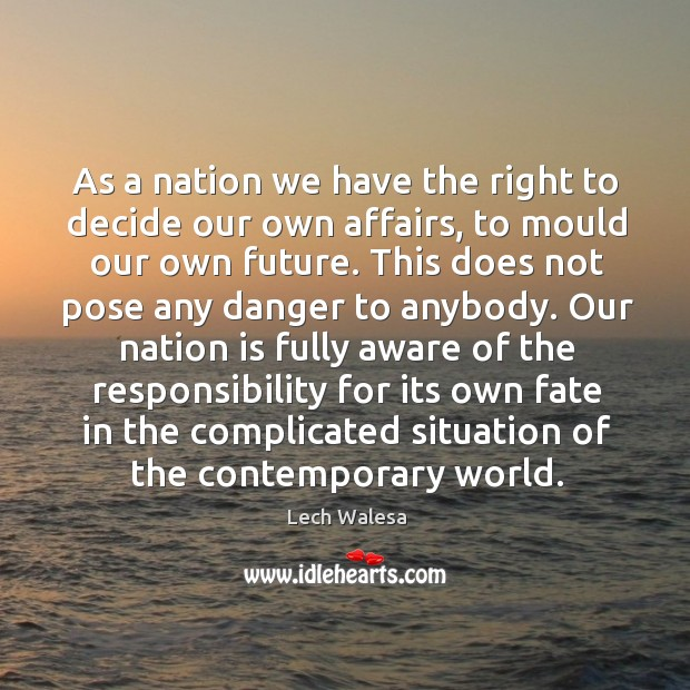 As a nation we have the right to decide our own affairs Image