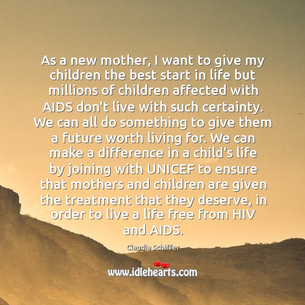 As a new mother, I want to give my children the best Claudia Schiffer Picture Quote