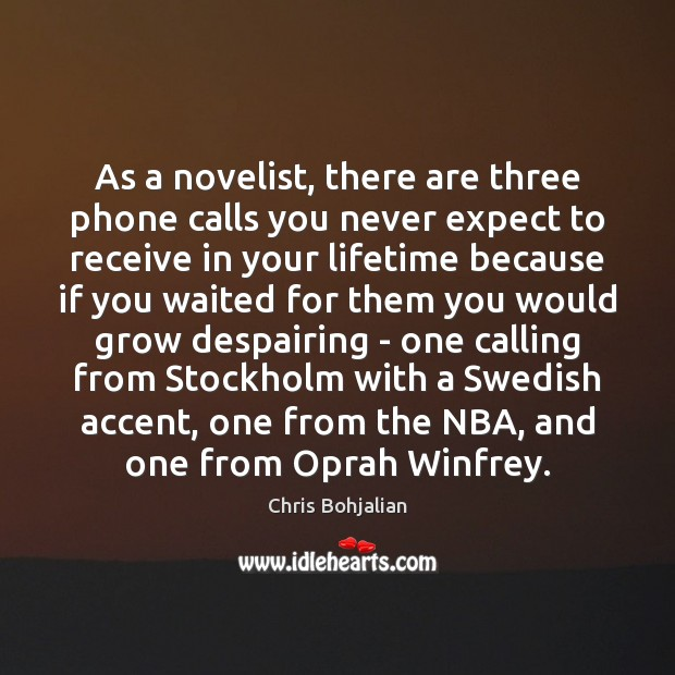 As a novelist, there are three phone calls you never expect to Image