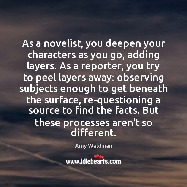 Image, As a novelist, you deepen your characters as you go, adding layers.