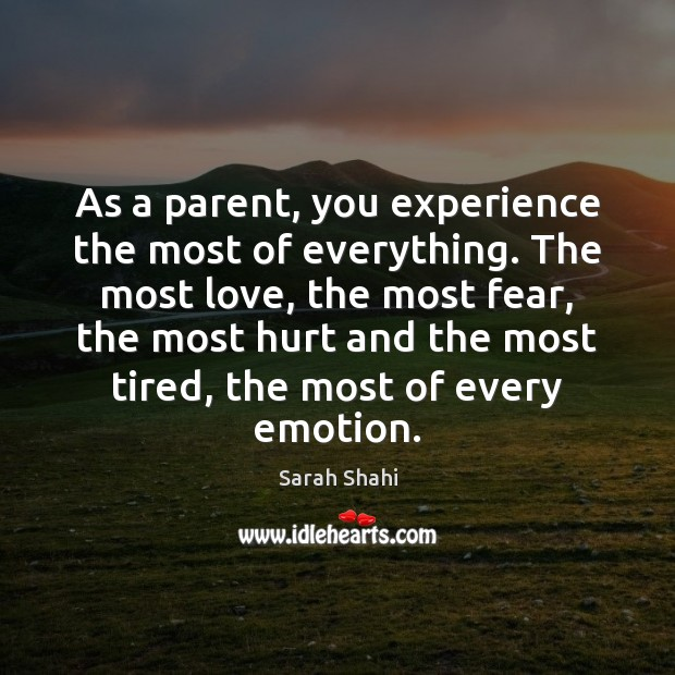 As a parent, you experience the most of everything. The most love, Image