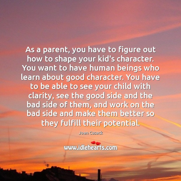 As a parent, you have to figure out how to shape your Good Character Quotes Image
