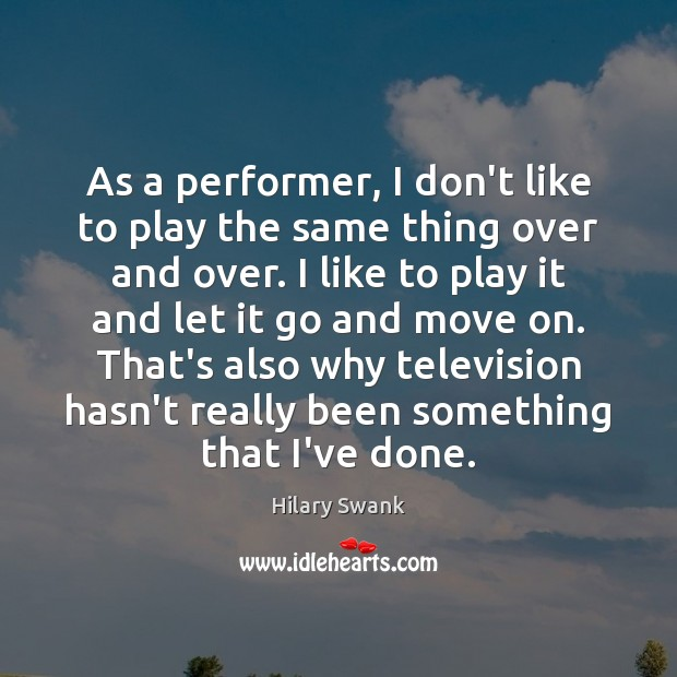 Image, As a performer, I don't like to play the same thing over