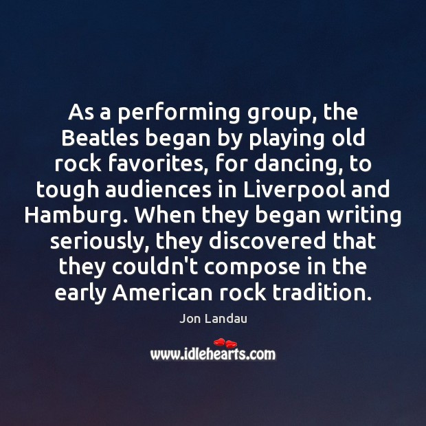 As a performing group, the Beatles began by playing old rock favorites, Image