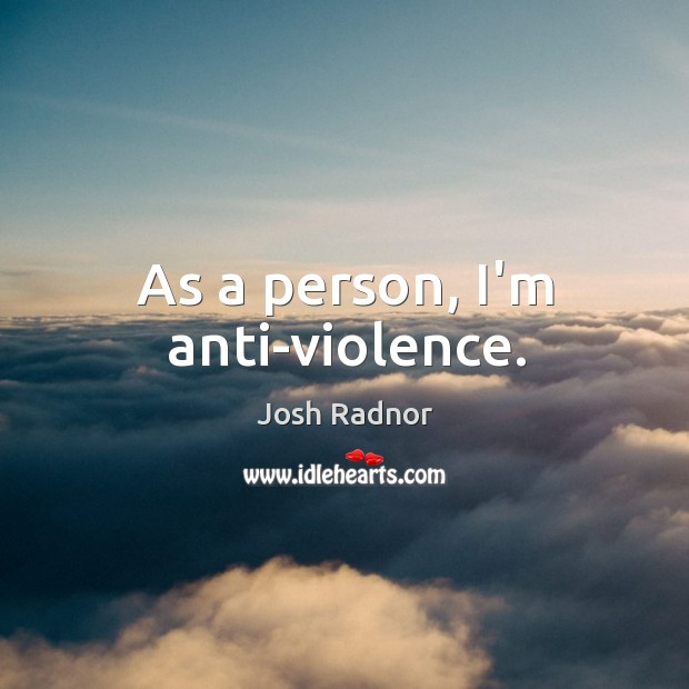 As a person, I'm anti-violence. Image