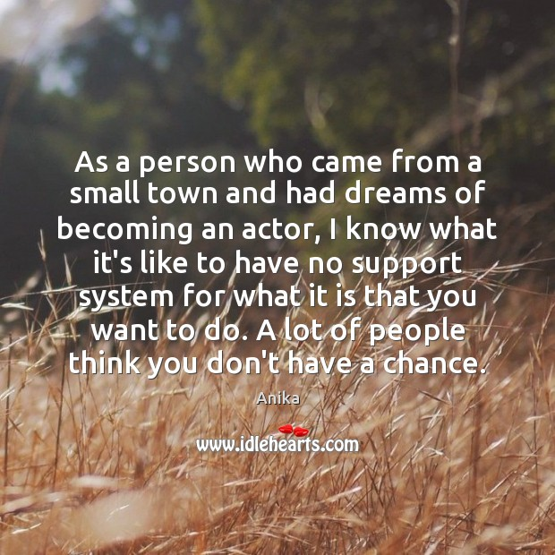As a person who came from a small town and had dreams Image