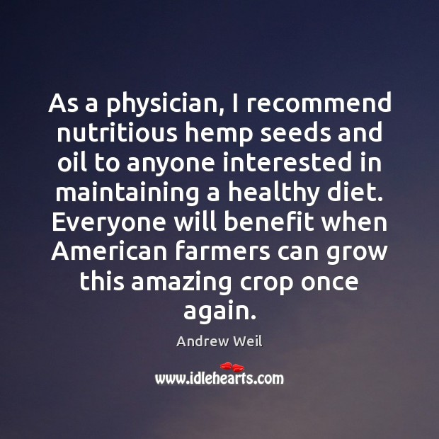As a physician, I recommend nutritious hemp seeds and oil to anyone Andrew Weil Picture Quote