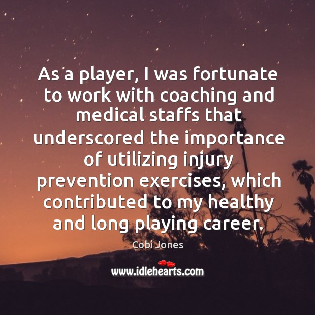 As a player, I was fortunate to work with coaching and medical Cobi Jones Picture Quote