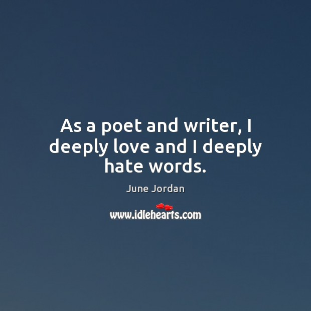 Image, As a poet and writer, I deeply love and I deeply hate words.