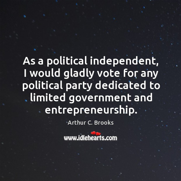 Image, As a political independent, I would gladly vote for any political party dedicated to limited government and entrepreneurship.
