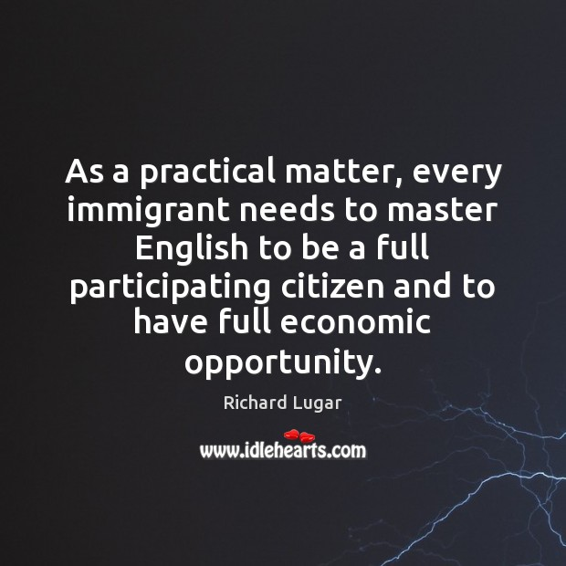 As a practical matter, every immigrant needs to master English to be Image