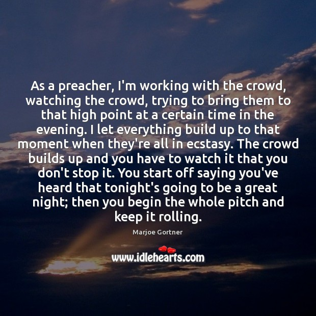 As a preacher, I'm working with the crowd, watching the crowd, trying Image