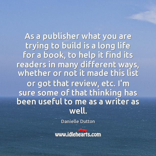 As a publisher what you are trying to build is a long Danielle Dutton Picture Quote