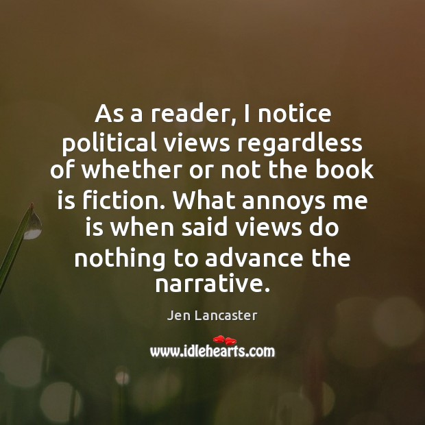As a reader, I notice political views regardless of whether or not Jen Lancaster Picture Quote