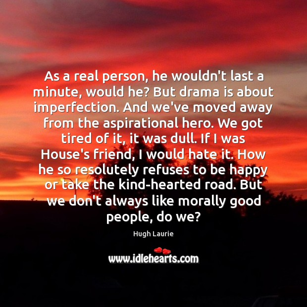 As a real person, he wouldn't last a minute, would he? But Imperfection Quotes Image