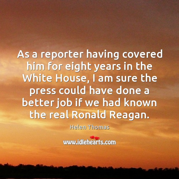 As a reporter having covered him for eight years in the White Image