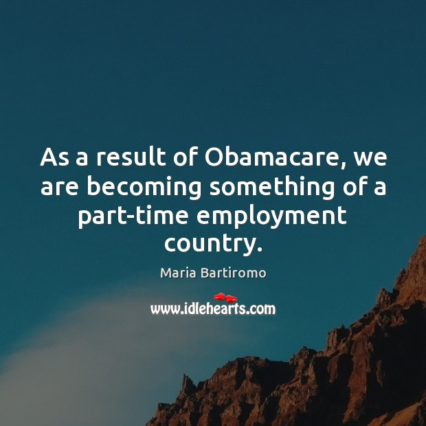 Image, As a result of Obamacare, we are becoming something of a part-time employment country.