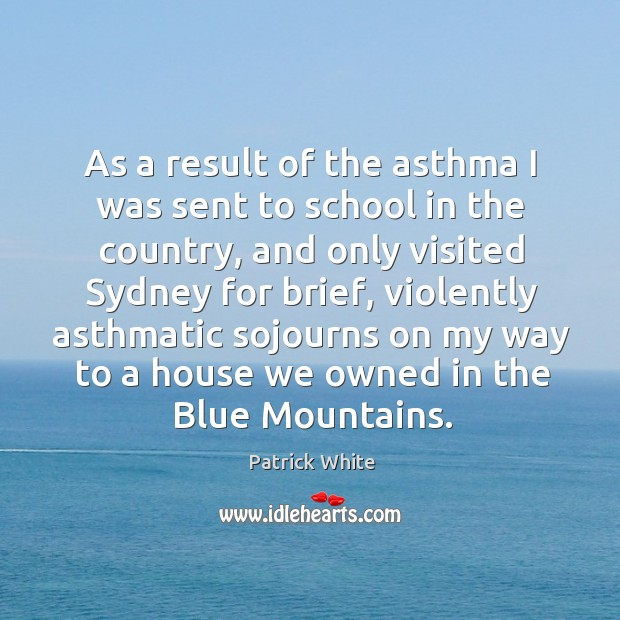 Image, As a result of the asthma I was sent to school in the country, and only visited sydney