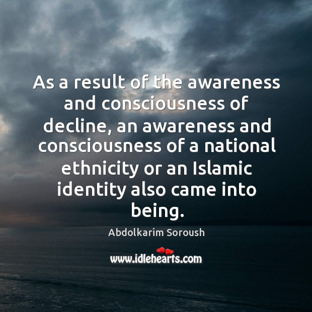 As a result of the awareness and consciousness of decline, an awareness and consciousness Abdolkarim Soroush Picture Quote