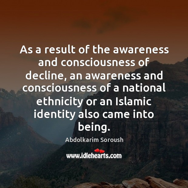 As a result of the awareness and consciousness of decline, an awareness Abdolkarim Soroush Picture Quote