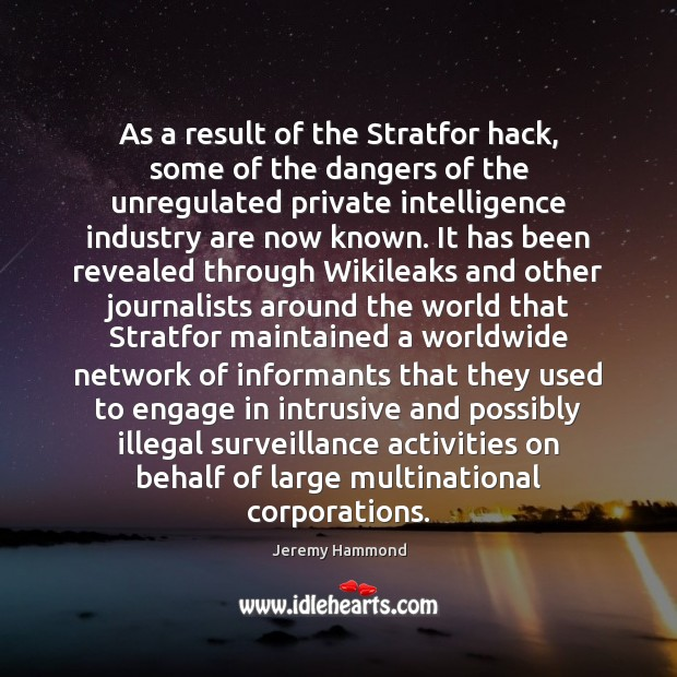 As a result of the Stratfor hack, some of the dangers of Jeremy Hammond Picture Quote