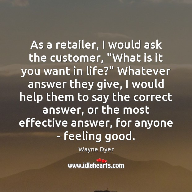 """Image, As a retailer, I would ask the customer, """"What is it you"""