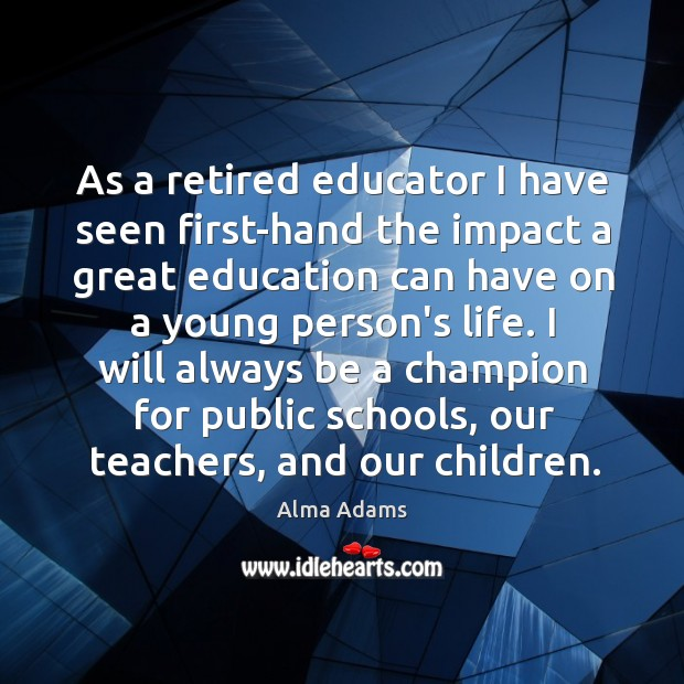 As a retired educator I have seen first-hand the impact a great Image