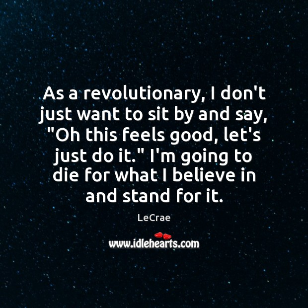 """LeCrae Picture Quote image saying: As a revolutionary, I don't just want to sit by and say, """""""