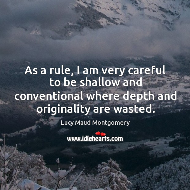 As a rule, I am very careful to be shallow and conventional where depth and originality are wasted. Image