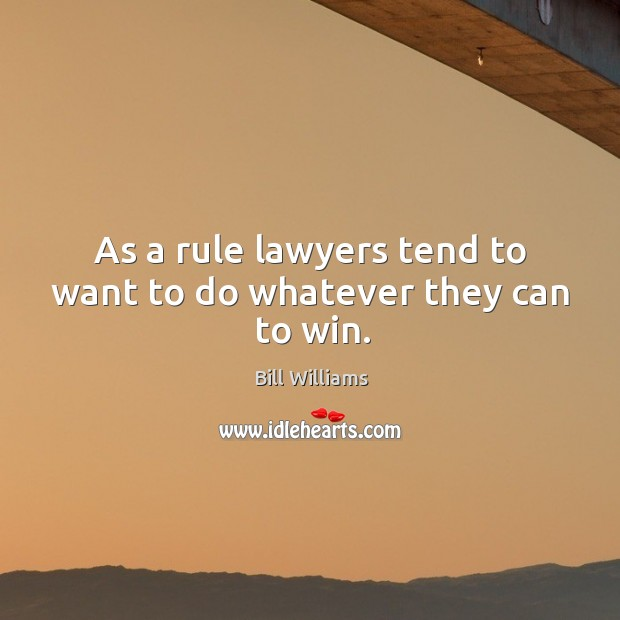 As a rule lawyers tend to want to do whatever they can to win. Image
