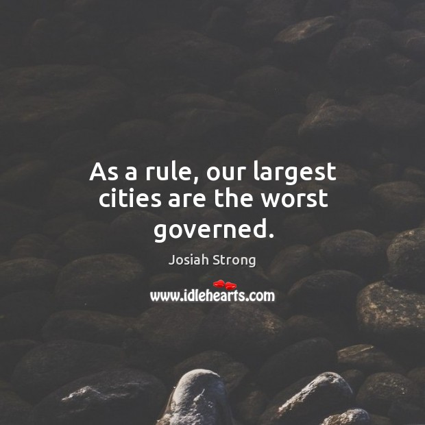 As a rule, our largest cities are the worst governed. Image