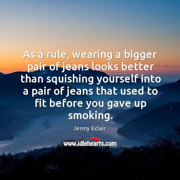 Image, As a rule, wearing a bigger pair of jeans looks better than squishing yourself into a