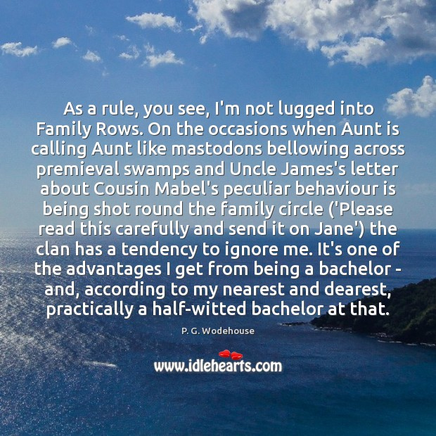As a rule, you see, I'm not lugged into Family Rows. On P. G. Wodehouse Picture Quote