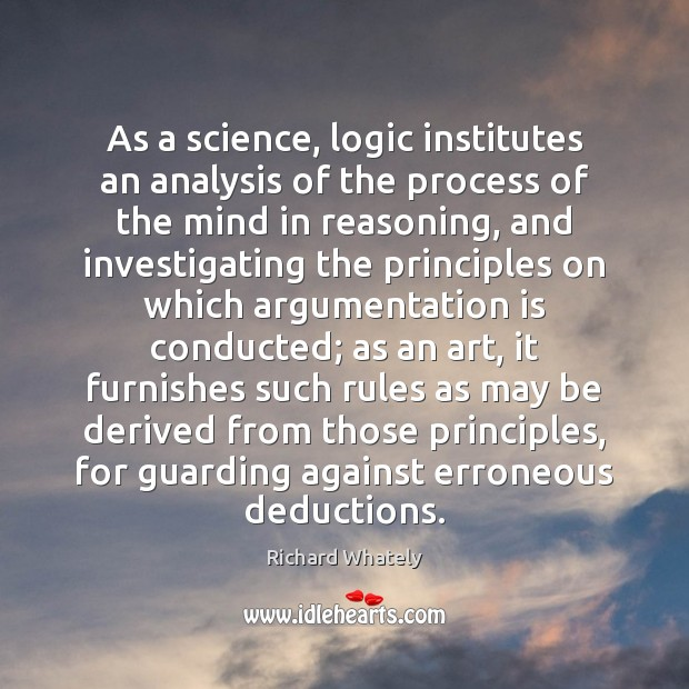 As a science, logic institutes an analysis of the process of the Logic Quotes Image