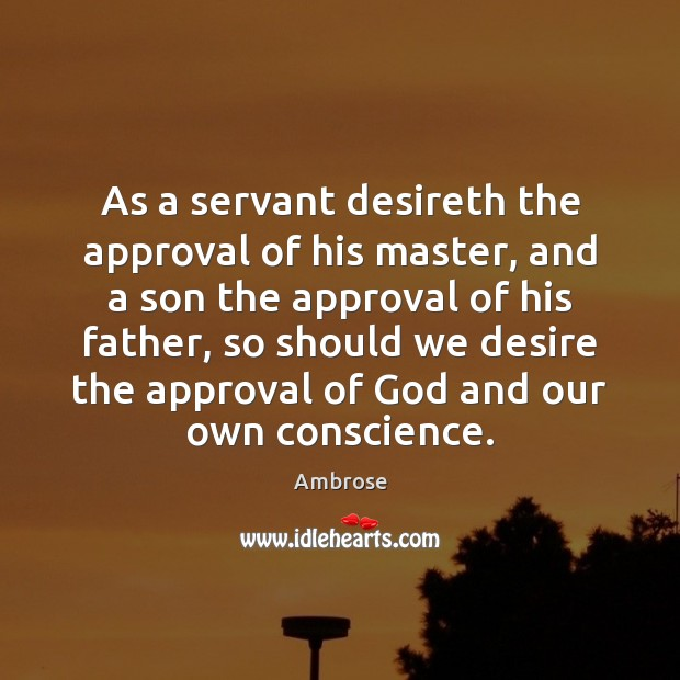 Image, As a servant desireth the approval of his master, and a son