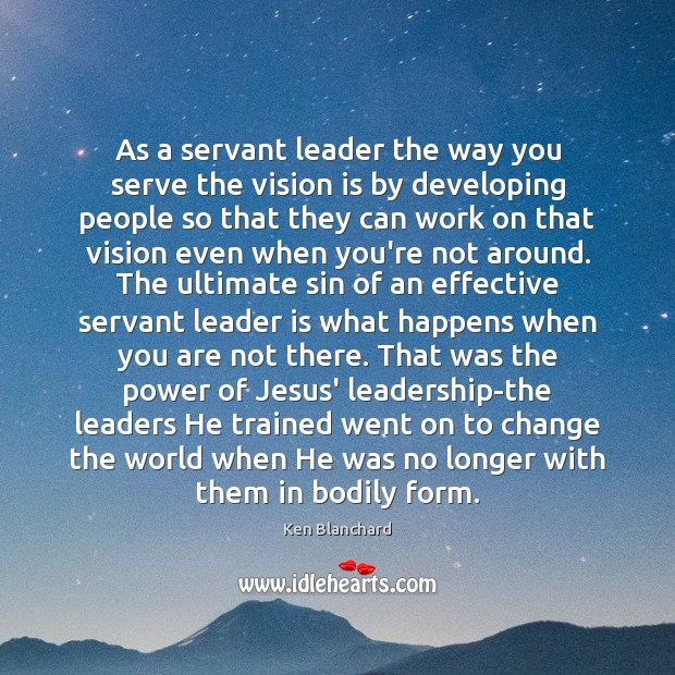 As a servant leader the way you serve the vision is by Image
