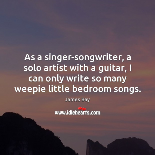 Image, As a singer-songwriter, a solo artist with a guitar, I can only