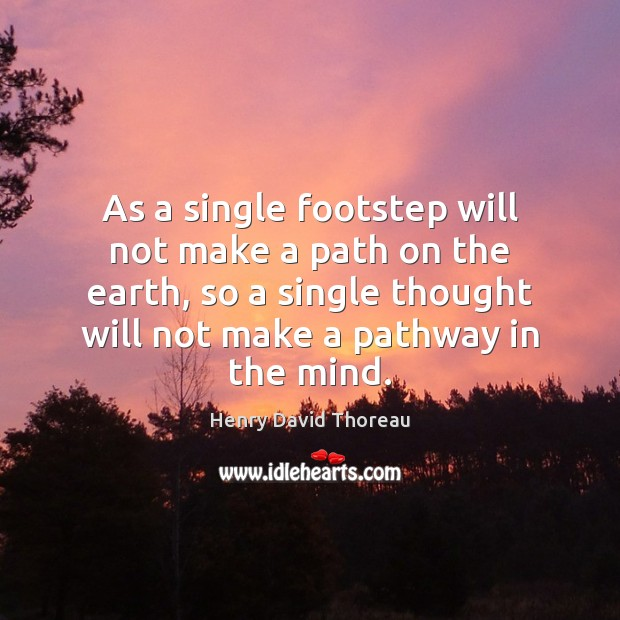 As a single footstep will not make a path on the earth, Image