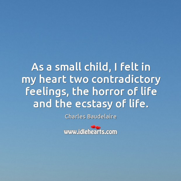 Image, As a small child, I felt in my heart two contradictory feelings, the horror of life and the ecstasy of life.