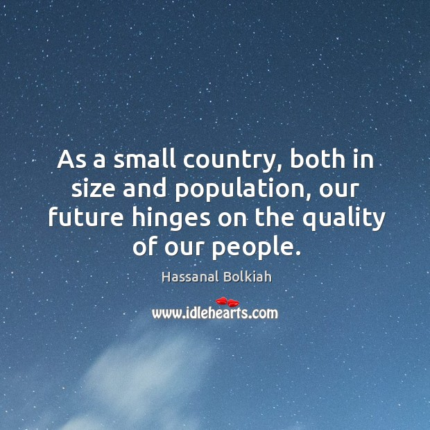 As a small country, both in size and population, our future hinges on the quality of our people. Image