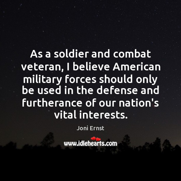 As a soldier and combat veteran, I believe American military forces should Image