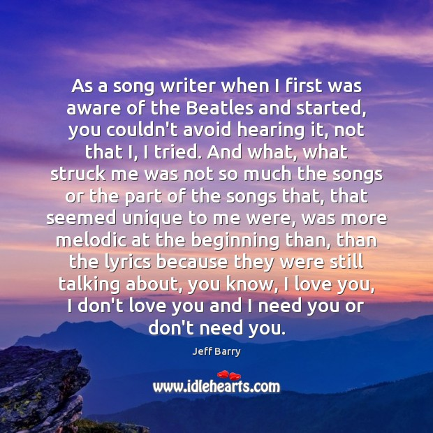 As a song writer when I first was aware of the Beatles Jeff Barry Picture Quote