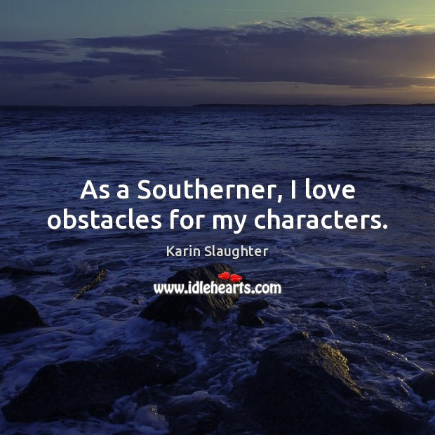 Image, As a Southerner, I love obstacles for my characters.