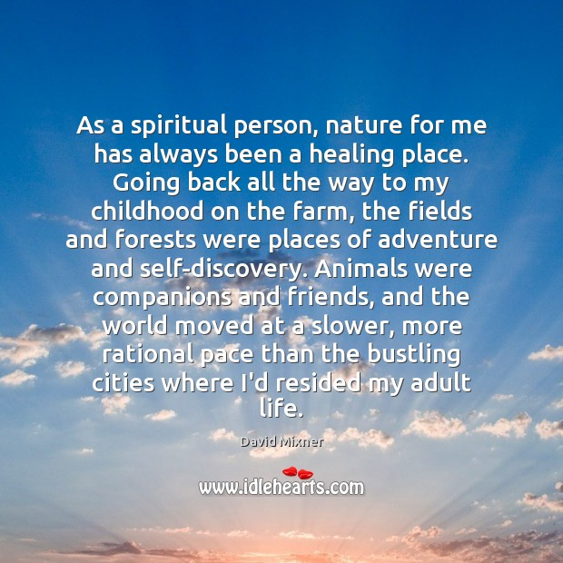 As a spiritual person, nature for me has always been a healing Farm Quotes Image
