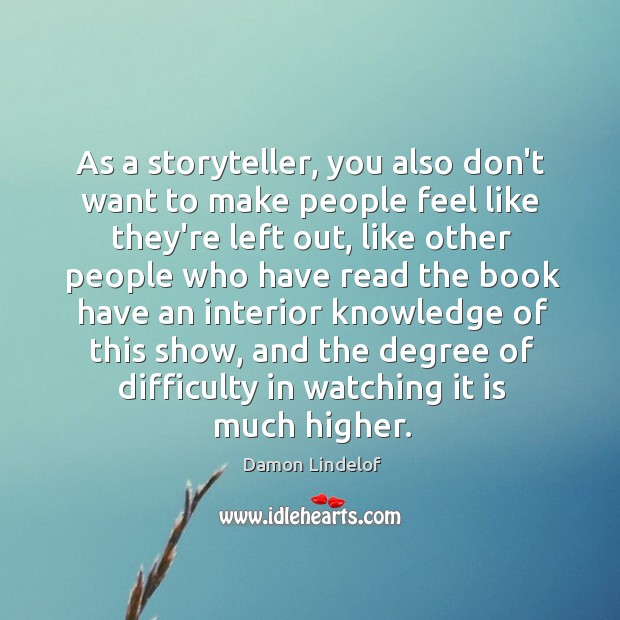 As a storyteller, you also don't want to make people feel like Image