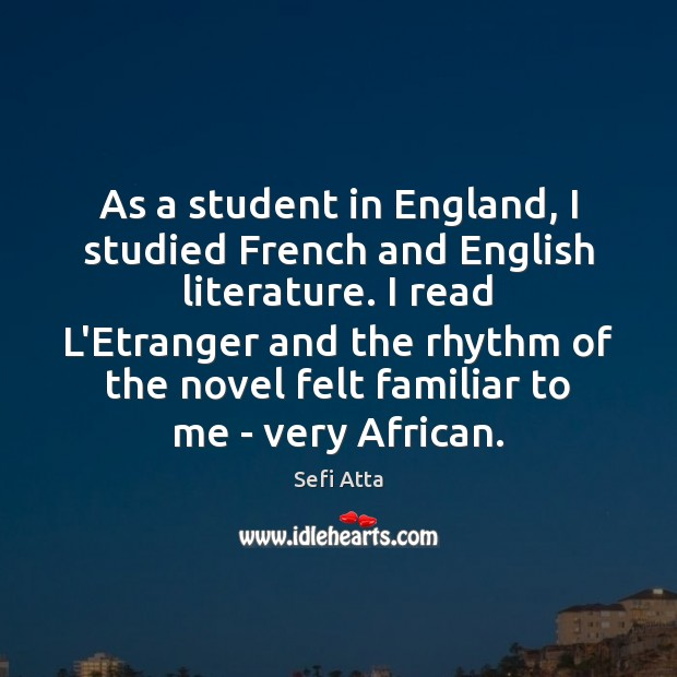 As a student in England, I studied French and English literature. I Sefi Atta Picture Quote