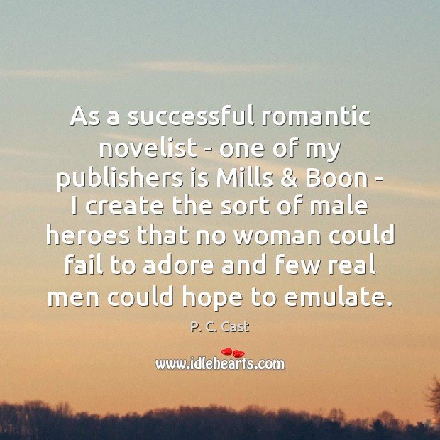 As a successful romantic novelist – one of my publishers is Mills & Image