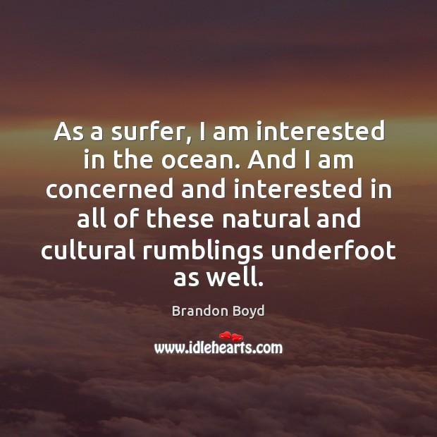 As a surfer, I am interested in the ocean. And I am Image