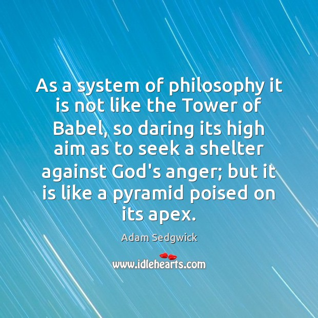 As a system of philosophy it is not like the Tower of Image